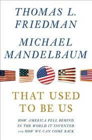 That Used to Be Us: How America Fell Behind in the World We Invented--and How We Can Come Back