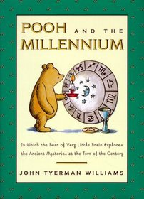 Pooh and the Millennium : In Which the Bear of Very Little Brain Explores the Ancient Mysteries at the Turn of the Century