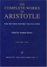 The Complete Works of Aristotle: The Revised Oxford Translation (2 Volume Set; Bollingen Series, Vol. LXXI, No. 2)