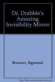 Dr. Drabble's Amazing Invisibility Mirror