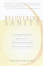 Recovering Sanity : A Compassionate Approach to Understanding and Treating Pyschosis