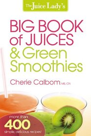 The Big Book of Juices and Green Smoothies: More than 400 simple, delicious recipes!