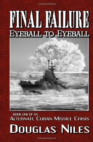 Final Failure: Eyeball to Eyeball (An Alternate Cuban Missile Crisis, Bk 1)