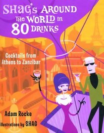 Shag's Around the World in 80 Drinks: Cocktails from Athens to Zanzibar