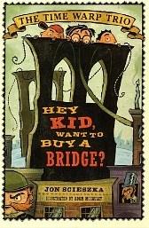 Hey Kid, Want to Buy a Bridge? (Time Warp Trio, Bk 11)