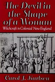 The Devil in the Shape of a Woman; Witchcraft in Colonial New England