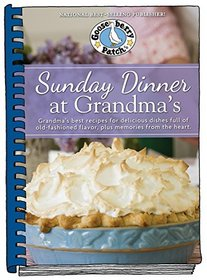 Sunday Dinner at Grandma's: Grandma's Best Recipes for Delicious Dishes Full of Old-Fashioned Flavor, Plus Memories From the Heart