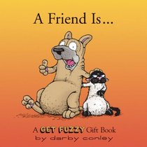 A Friend Is: A Get Fuzzy Gift Book