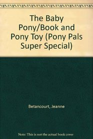 The Baby Pony (Pony Pals Super Special, No 1)