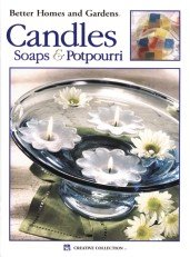 Candles, Soaps & Potpourri (Better Homes & Gardens Creative Collection #1937)