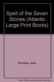 Spell of the Seven Stones (Atlantic Large Print Books)