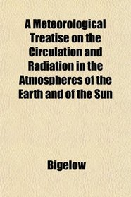 A Meteorological Treatise on the Circulation and Radiation in the Atmospheres of the Earth and of the Sun