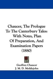 Chaucer, The Prologue To The Canterbury Tales: With Notes, Plan Of Preparation, And Examination Papers (1880)