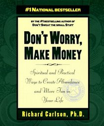 Don't Worry, Make Money: Spiritual and Practical Ways to Create Abundance and More Fun in Your Life
