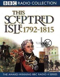 This Sceptred Isle: Nelson, Wellington and Napoleon 1792-1815 (BBC Radio Collection)