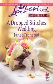 A Dropped Stitches Wedding (Sisterhood of the Dropped Stitches, Bk 4)  (Love Inspired, No 486) (Larger Print)