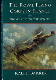 The Royal Flying Corps in France: From Mons to the Somme (History & politics)