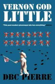 Vernon God Little: A 21st Century Comedy in the Presence of Death (Man Booker Prize)