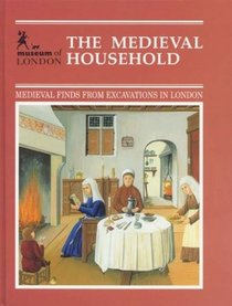 The Medieval Household : Daily Living c.1150-c.1450 (Medieval Finds from Excavations in London)