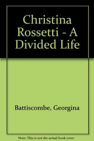 Christina Rossetti - A Divided Life