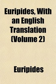 Euripides, With an English Translation (Volume 2)