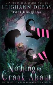 Nothing To Croak About (Silver Hollow Paranormal Cozy Mystery Series) (Volume 3)