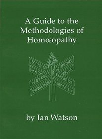 A Guide to the Methodologies of Homoeopathy
