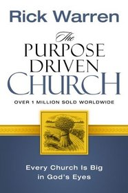 The Purpose Driven� Church: Growth Without Compromising Your Message and Mission