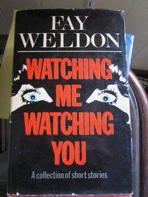'WATCHING ME, WATCHING YOU'