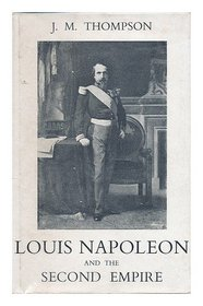 Louis Napoleon and the Second Empire.