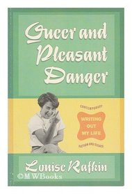 Queer and Pleasant Danger: Writing Out My Life