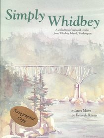 Simply Whidbey: A Regional Cookbook from Whidbey Island, Wa