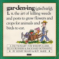 Gardening - A Dictionary for Weedpullers, Slugcrushers & Backyard Botanists