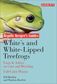White's and White-Lipped Treefrogs: Facts  Advice on Care and Breeding (Reptile Keeper's Guide)