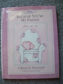 Because You're My Friend/a Book of Friendship (A Flavia Greeting Book)