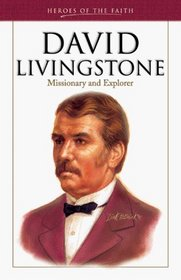 David Livingstone: Missionary and Explorer (Heroes of the Faith)
