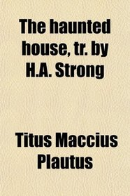 The haunted house, tr. by H.A. Strong