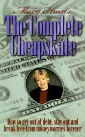 Mary Hunt's the Complete Cheapskate: How to Get Out of Debt, Stay Out, and Break Free from Money Worries Forever