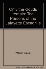 Only the clouds remain: Ted Parsons of the Lafayette Escadrille
