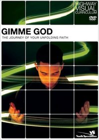 Gimme God: The Journey of Your Unfolding Faith (Highway Visual Curriculum)