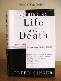 Rethinking Life  Death: The Collapse of Our Traditional Ethics