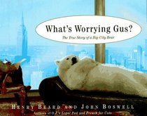 What's Worrying Gus? : The True Story of a Big City Bear
