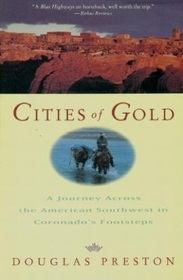 Cities of Gold: A Journey Across the American Southwest in Coronado's Footsteps