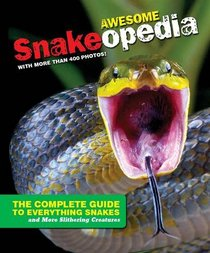 Discovery Channel Snakeopedia: The Complete Guide to Everything Snakes--Plus Lizards and More Reptiles