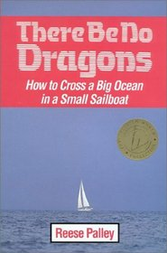 There Be No Dragons: How to Cross a Big Ocean in a Small Sailboat