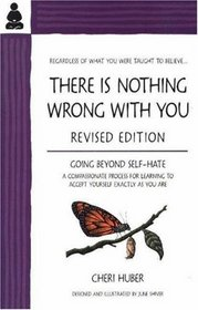 There Is Nothing Wrong with You : Going Beyond Self-Hate