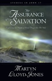The Assurance of Our Salvation: Exploring the Depth of Jesus' Prayer for His Own : Studies in John 17