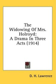 The Widowing Of Mrs. Holroyd: A Drama In Three Acts (1914)