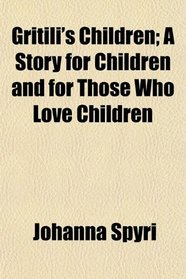 Gritili's Children; A Story for Children and for Those Who Love Children