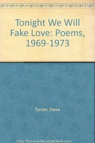 TONIGHT WE WILL  FAKE LOVE POEMS, 1969-1973